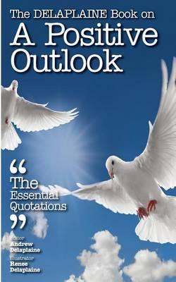 The Delaplaine Book on a Positive Outlook - The Essential Quotations
