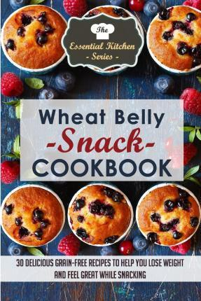 Wheat Belly Snack Cookbook