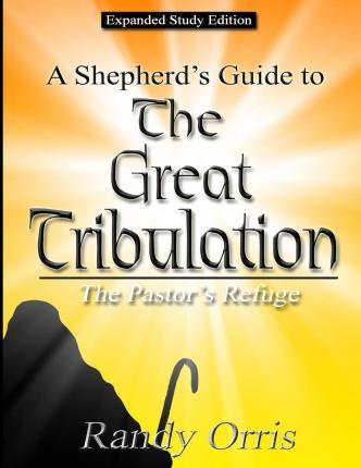 A Shepherd's Guide to the Great Tribulation