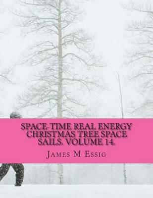 Space-Time Real Energy Christmas Tree Space Sails. Volume 14.