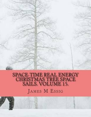Space-Time Real Energy Christmas Tree Space Sails. Volume 15.