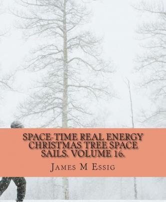Space-Time Real Energy Christmas Tree Space Sails. Volume 16.