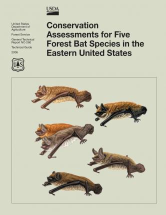 Conservation Assessments for Five Forest Bat Species in the Eastern United States