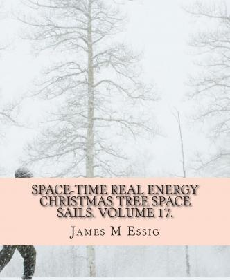 Space-Time Real Energy Christmas Tree Space Sails. Volume 17.