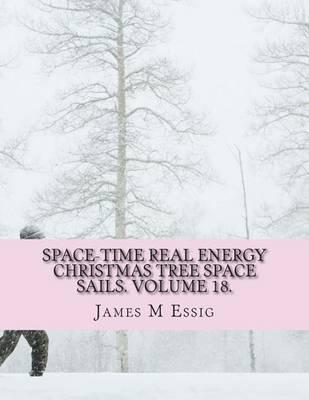 Space-Time Real Energy Christmas Tree Space Sails. Volume 18.