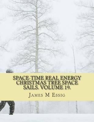 Space-Time Real Energy Christmas Tree Space Sails. Volume 19.
