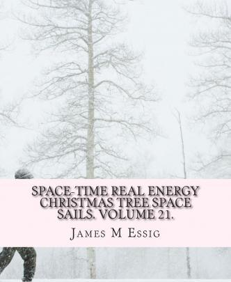 Space-Time Real Energy Christmas Tree Space Sails. Volume 21.