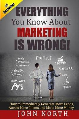 Everything You Know about Marketing Is Wrong!