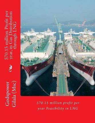 570.15 Million Profit Per Year, in Gas Distribution Through Lng