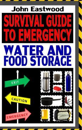 Survival Guide to Emergency Water and Food Storage