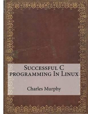 Successful C Programming in Linux