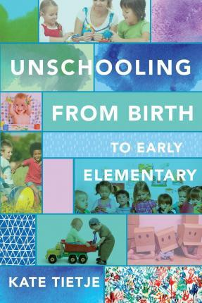 Unschooling from Birth to Early Elementary