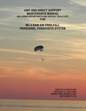 Unit and Direct Support Maintenance Manual (Including Repair Parts and Special Tools List) for MC-4 RAM Air Free-Fall Personnel Parachute System