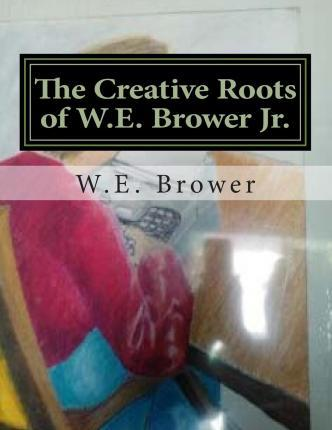 The Creative Roots of W.E. Brower Jr.