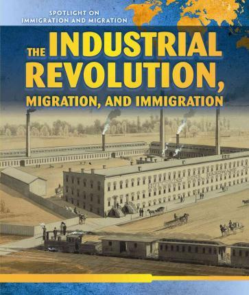 The Industrial Revolution, Migration, and Immigration