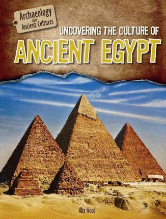 Uncovering the Culture of Ancient Egypt