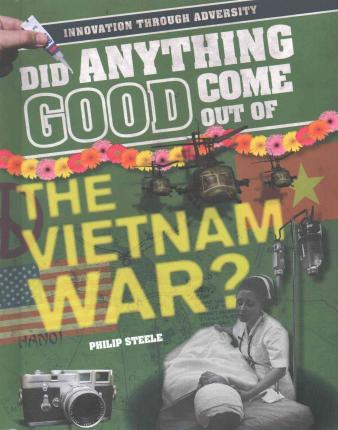Did Anything Good Come Out of the Vietnam War?