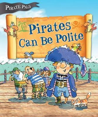 Pirates Can be Polite (Pirate Pals Series)
