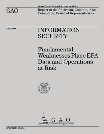 Information Security Fundamental Weaknesses Place EPA Data and Operations at Risk