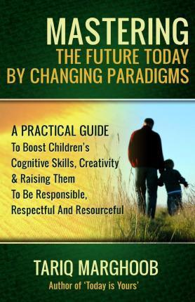 Mastering the Future Today by Changing Paradigms