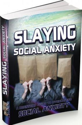 Slaying Social Anxiety ? a Beginners Guide to Overcoming Social Anxiety