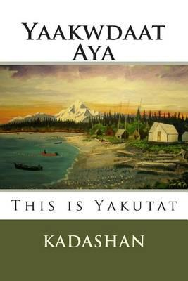 This Is Yakutat  Yaakwdaat Aya