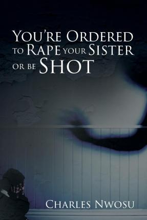 You're Ordered to Rape Your Sister or Be Shot
