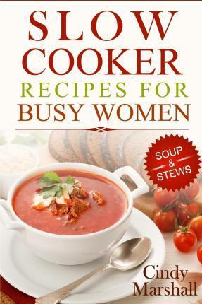 Delicious Slow Cooker Recipes Soup & Stews