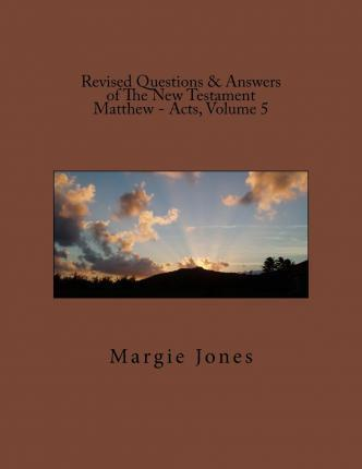 Revised Questions & Answers of the New Testament Matthew - Acts, Volume 5
