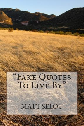 Fake Quotes to Live by