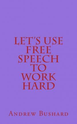 Let's Use Free Speech to Work Hard