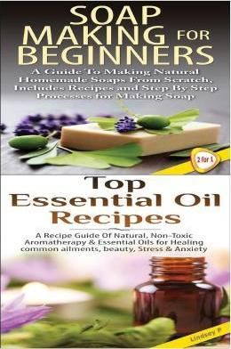 Soap Making for Beginners & Top Essential Oils Recipes