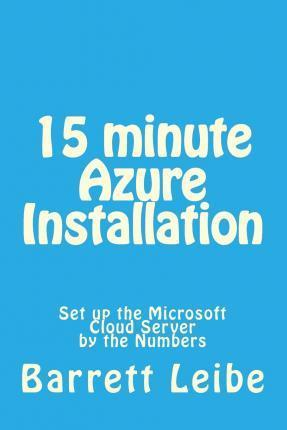 15 Minute Azure Installation: Set Up the Microsoft Cloud Server by the Numbers