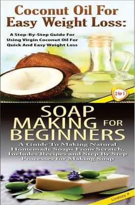 Coconut Oil for Easy Weight Loss & Soap Making for Beginners
