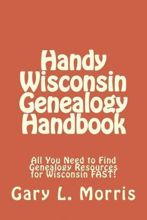 Handy Wisconsin Genealogy Handbook