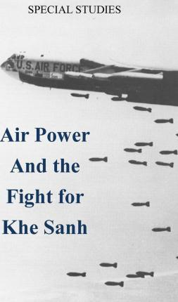 Air Power and the Fight for Khe Sanh