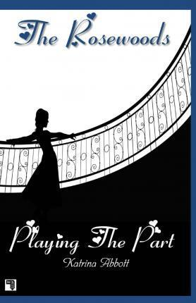 Playing the Part - Book 3 of the Rosewoods