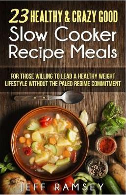 23 Healthy and Crazy Good Slow Cooker Recipes Meals