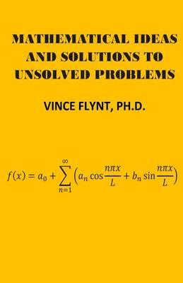 Mathematical Ideas and Solutions to Unsolved Problems
