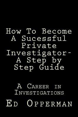 How to Become a Sucessful Private Investigator- A Step by Step Guide
