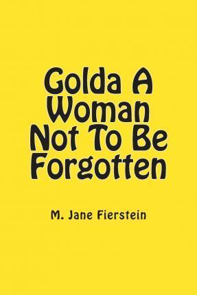 Golda a Woman Not to Be Forgotten
