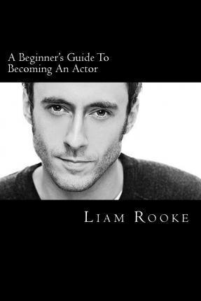 A Beginners Guide to Becoming an Actor
