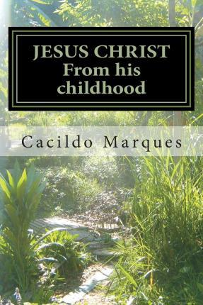 Jesus Christ - From His Childhood
