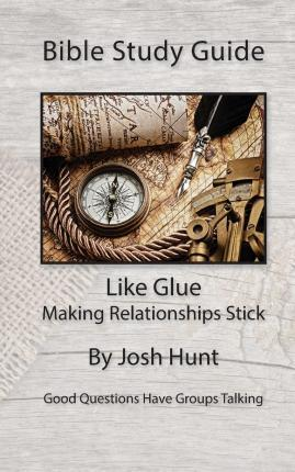 Bible Study Guide -- Like Glue; Making Relationships Stick