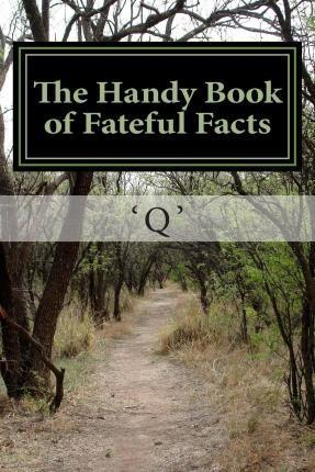 The Handy Book of Fateful Facts