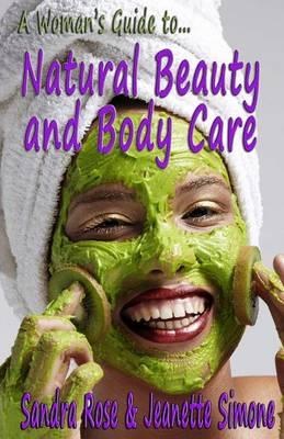 A Woman's Guide To... Natural Beauty and Body Care