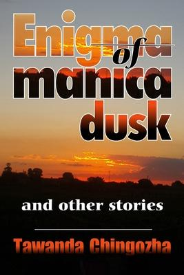 Enigma of Manica Dusk and Other Stories