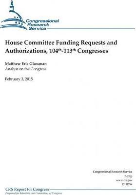 House Committee Funding Requests and Authorizations, 104th-113th Congresses