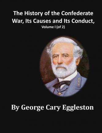 The History of the Confederate War, Its Causes and Its Conduct, Volume I (of 2)