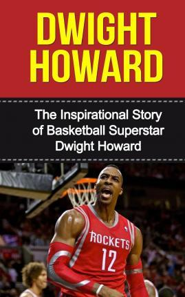 Dwight Howard  The Inspirational Story of Basketball Superstar Dwight Howard